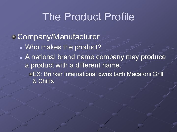 The Product Profile Company/Manufacturer n n Who makes the product? A national brand name