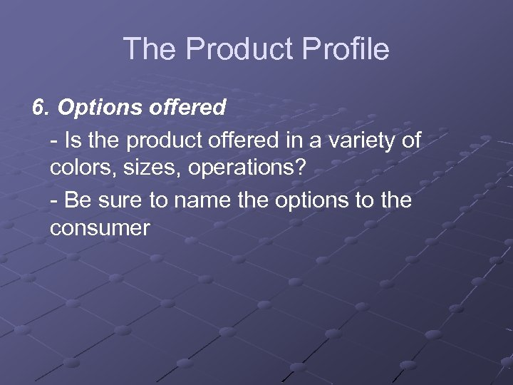 The Product Profile 6. Options offered - Is the product offered in a variety