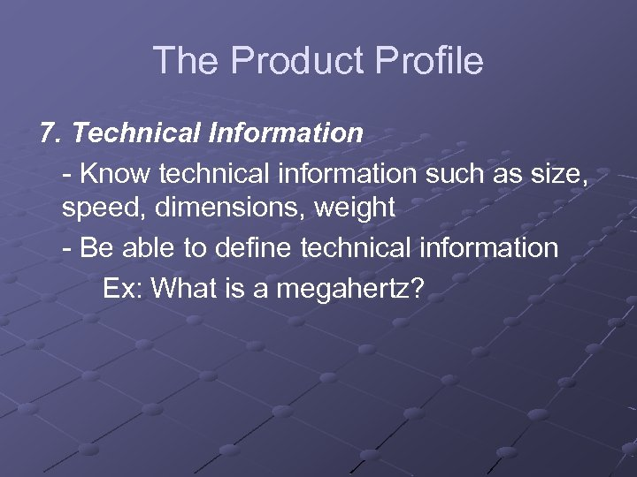 The Product Profile 7. Technical Information - Know technical information such as size, speed,