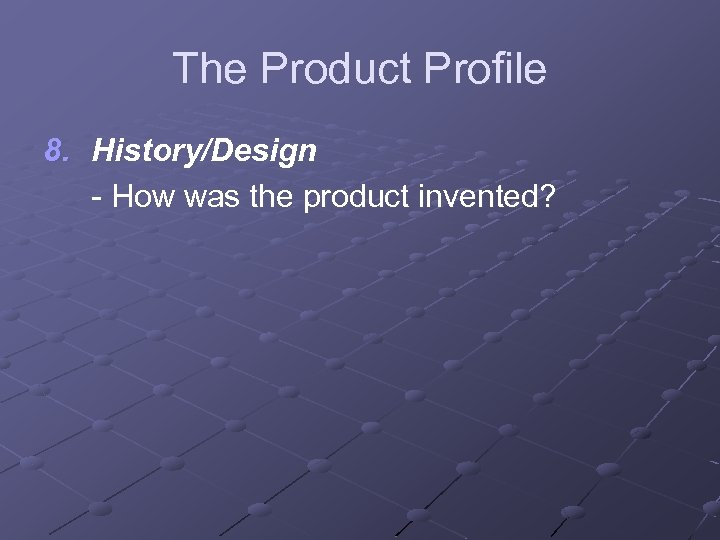 The Product Profile 8. History/Design - How was the product invented?