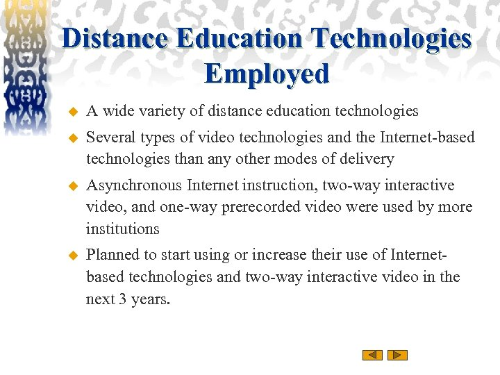Distance Education Technologies Employed u A wide variety of distance education technologies u Several