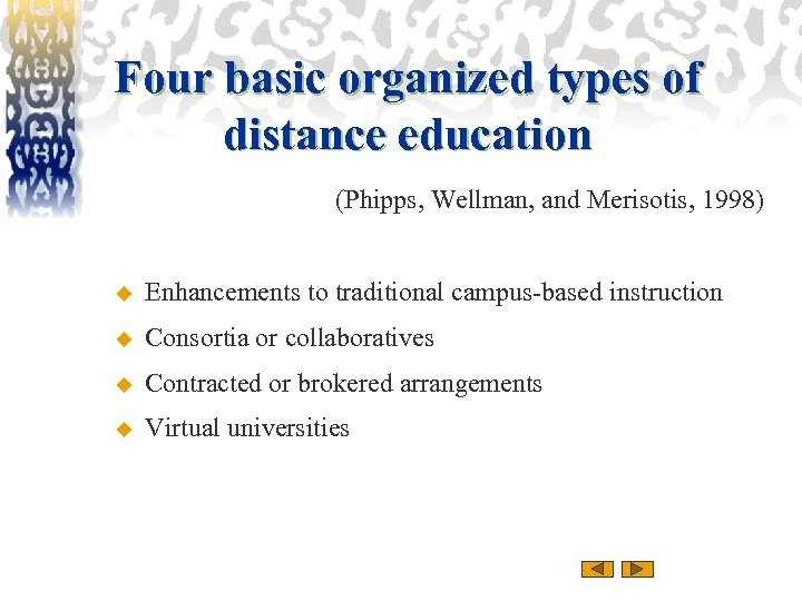 Four basic organized types of distance education (Phipps, Wellman, and Merisotis, 1998) u Enhancements