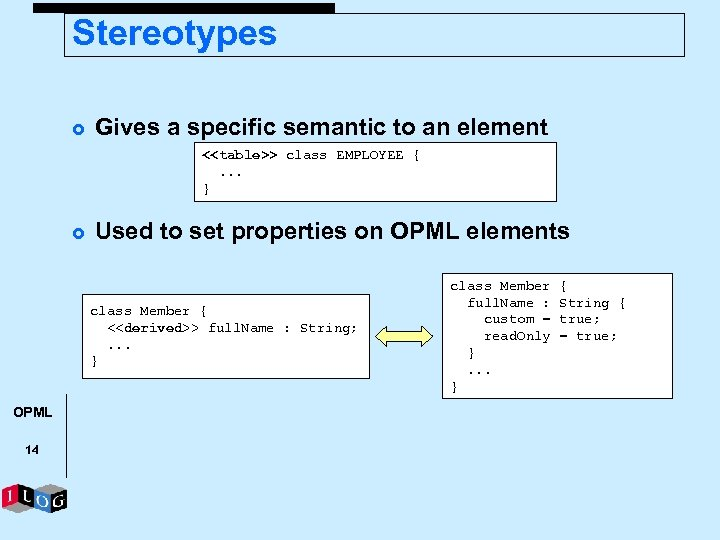 Stereotypes £ Gives a specific semantic to an element <<table>> class EMPLOYEE {. .