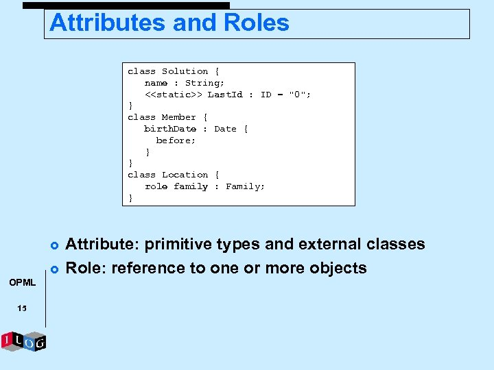 Attributes and Roles class Solution { name : String; <<static>> Last. Id : ID