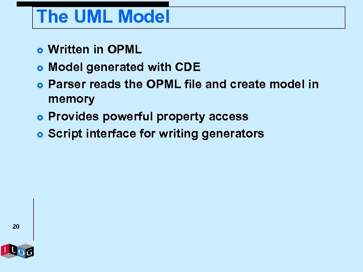 The UML Model £ £ £ 20 Written in OPML Model generated with CDE