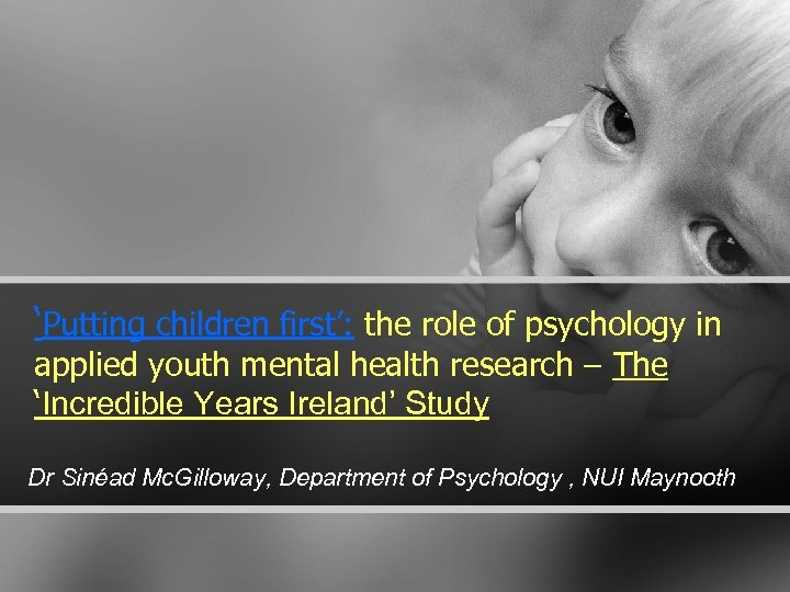 'Putting children first': the role of psychology in applied youth mental health research –