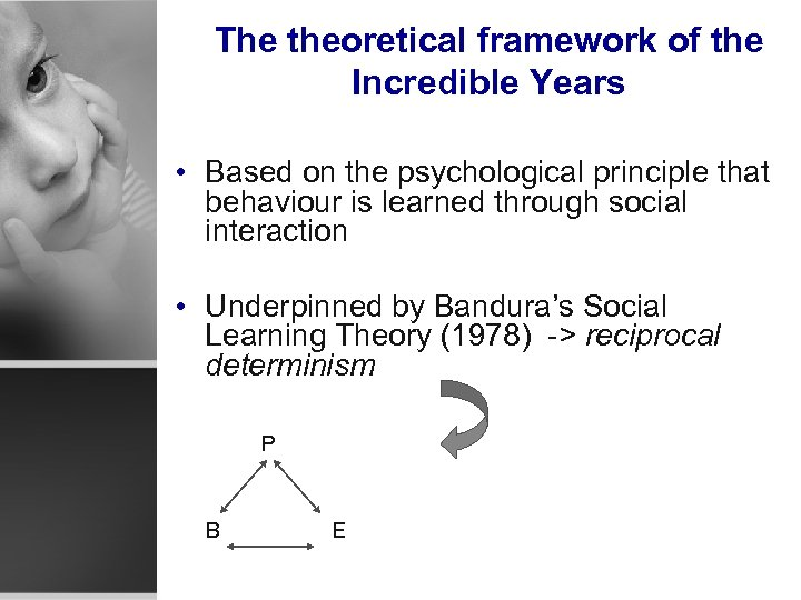 The theoretical framework of the Incredible Years • Based on the psychological principle that