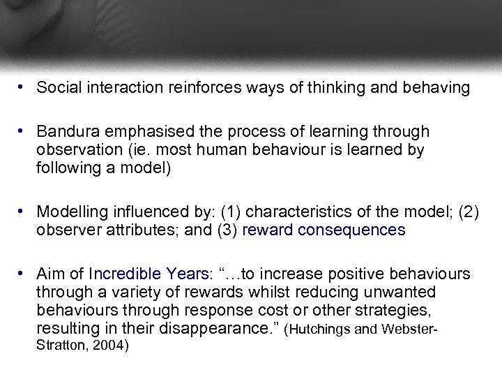 • Social interaction reinforces ways of thinking and behaving • Bandura emphasised the