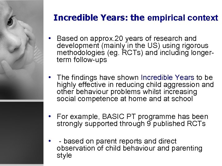 Incredible Years: the empirical context • Based on approx. 20 years of research and