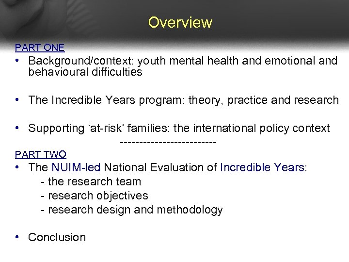 Overview PART ONE • Background/context: youth mental health and emotional and behavioural difficulties •