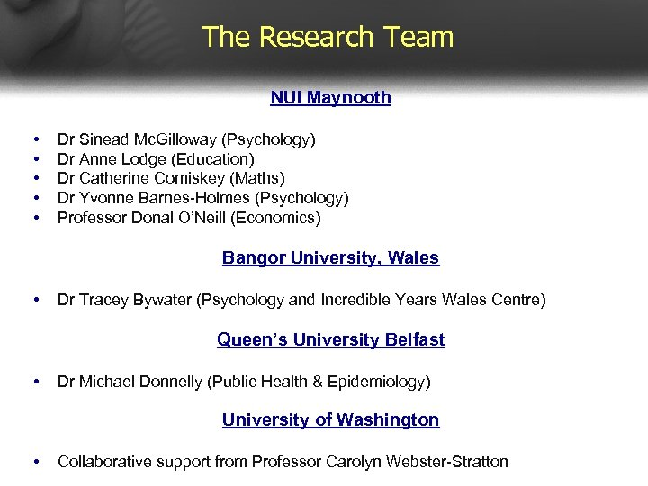 The Research Team NUI Maynooth • • • Dr Sinead Mc. Gilloway (Psychology) Dr