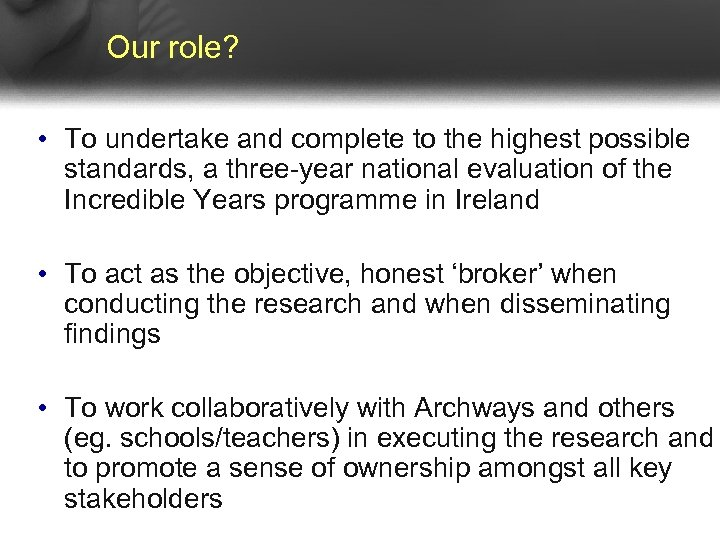 Our role? • To undertake and complete to the highest possible standards, a three-year