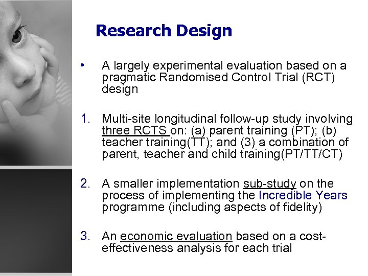 Research Design • A largely experimental evaluation based on a pragmatic Randomised Control Trial