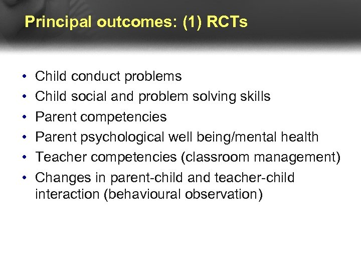Principal outcomes: (1) RCTs • • • Child conduct problems Child social and problem