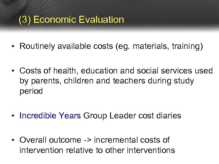 (3) Economic Evaluation • Routinely available costs (eg. materials, training) • Costs of health,