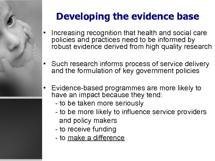 Developing the evidence base • Increasing recognition that health and social care policies and