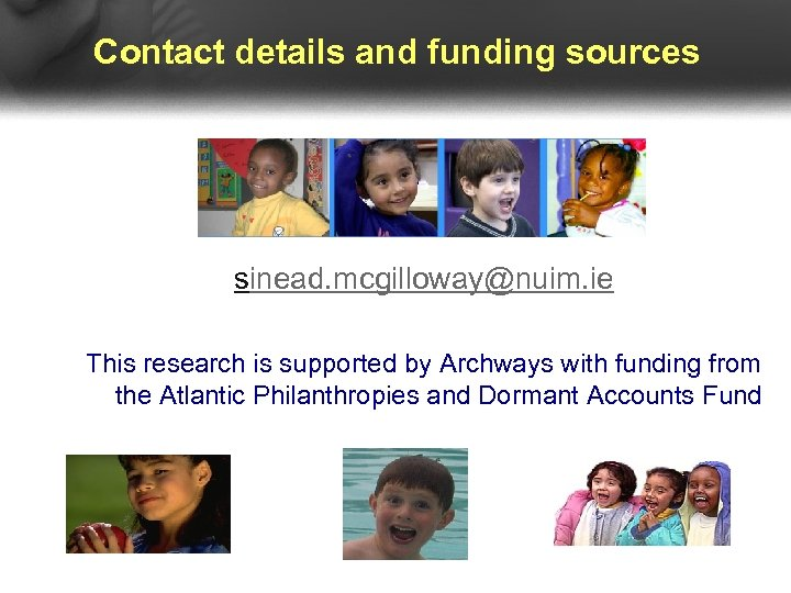 Contact details and funding sources sinead. mcgilloway@nuim. ie This research is supported by Archways