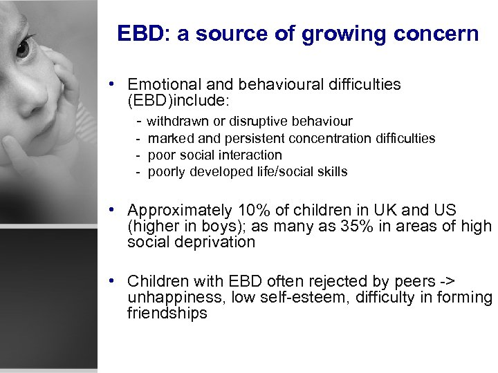 EBD: a source of growing concern • Emotional and behavioural difficulties (EBD)include: - withdrawn