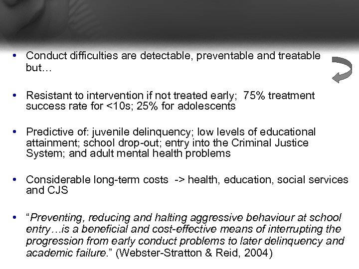 • Conduct difficulties are detectable, preventable and treatable but… • Resistant to intervention