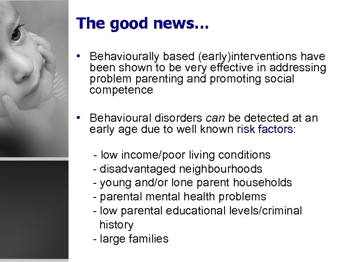 The good news… • Behaviourally based (early)interventions have been shown to be very effective