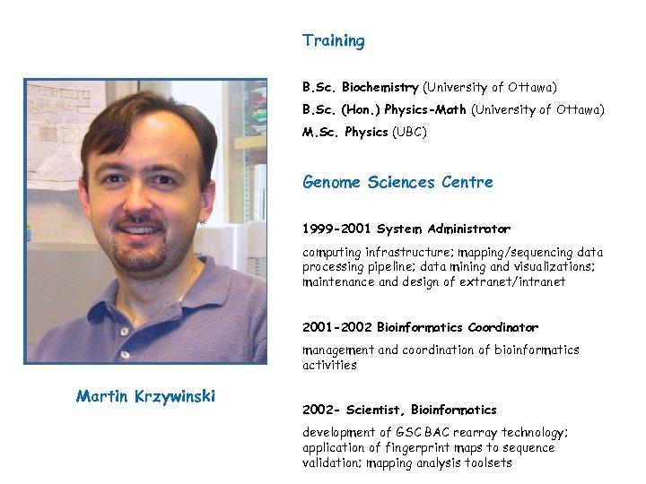 Training B. Sc. Biochemistry (University of Ottawa) B. Sc. (Hon. ) Physics-Math (University of