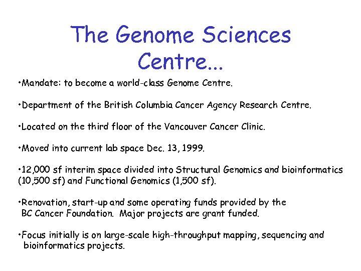The Genome Sciences Centre. . . • Mandate: to become a world-class Genome Centre.
