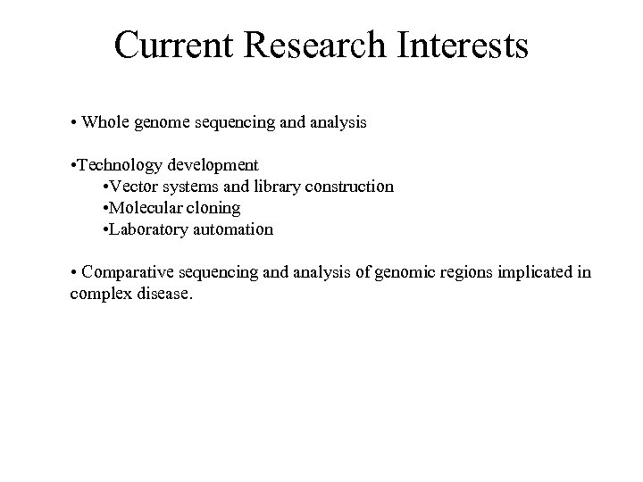 Current Research Interests • Whole genome sequencing and analysis • Technology development • Vector