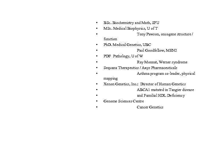 • • • • BSc. Biochemistry and Math, SFU MSc. Medical Biophysics, U
