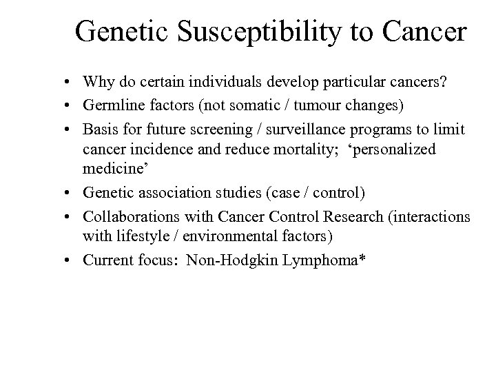 Genetic Susceptibility to Cancer • Why do certain individuals develop particular cancers? • Germline