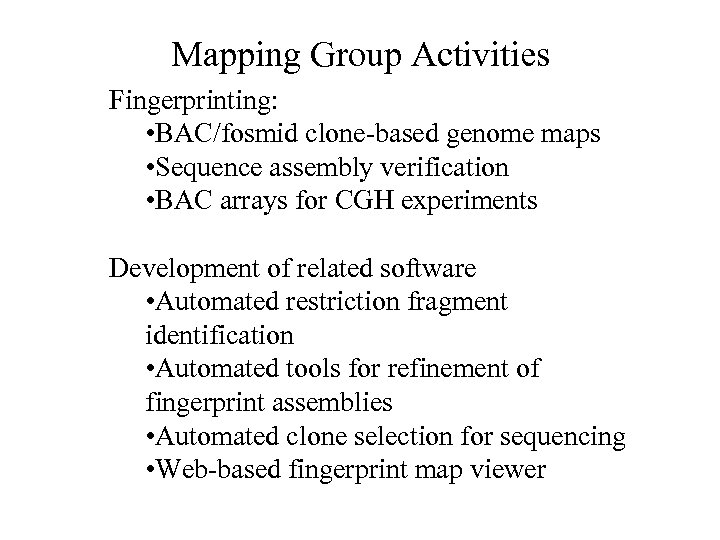 Mapping Group Activities Fingerprinting: • BAC/fosmid clone-based genome maps • Sequence assembly verification •