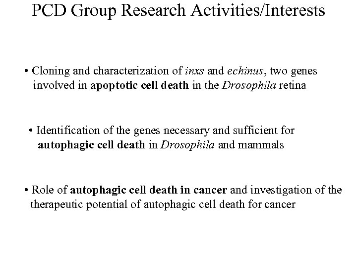 PCD Group Research Activities/Interests • Cloning and characterization of inxs and echinus, two genes