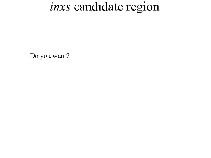 inxs candidate region Do you want?