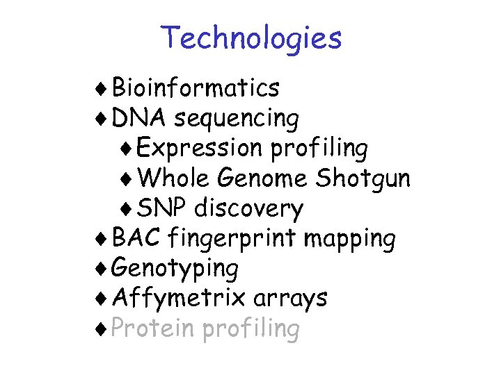 Technologies ¨Bioinformatics ¨DNA sequencing ¨Expression profiling ¨Whole Genome Shotgun ¨SNP discovery ¨BAC fingerprint mapping