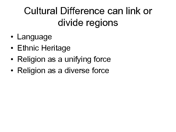 Cultural Difference can link or divide regions • • Language Ethnic Heritage Religion as