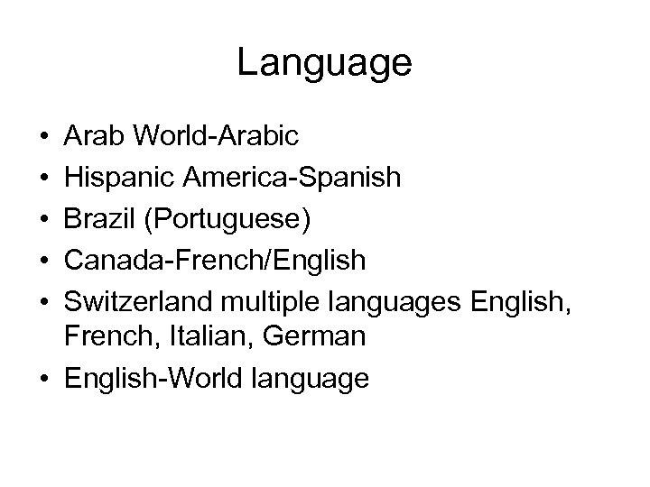 Language • • • Arab World-Arabic Hispanic America-Spanish Brazil (Portuguese) Canada-French/English Switzerland multiple languages