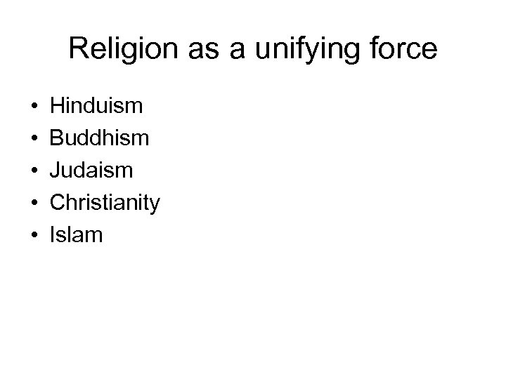 Religion as a unifying force • • • Hinduism Buddhism Judaism Christianity Islam