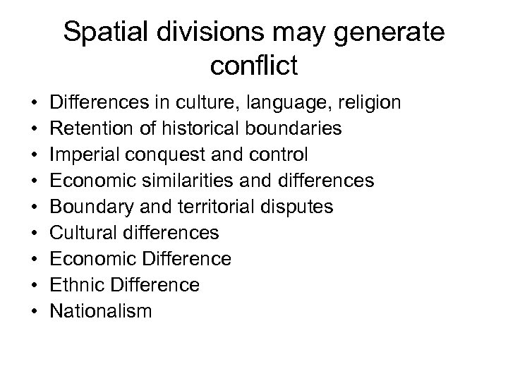 Spatial divisions may generate conflict • • • Differences in culture, language, religion Retention
