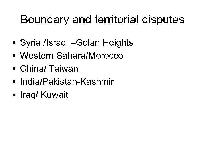 Boundary and territorial disputes • • • Syria /Israel –Golan Heights Western Sahara/Morocco China/