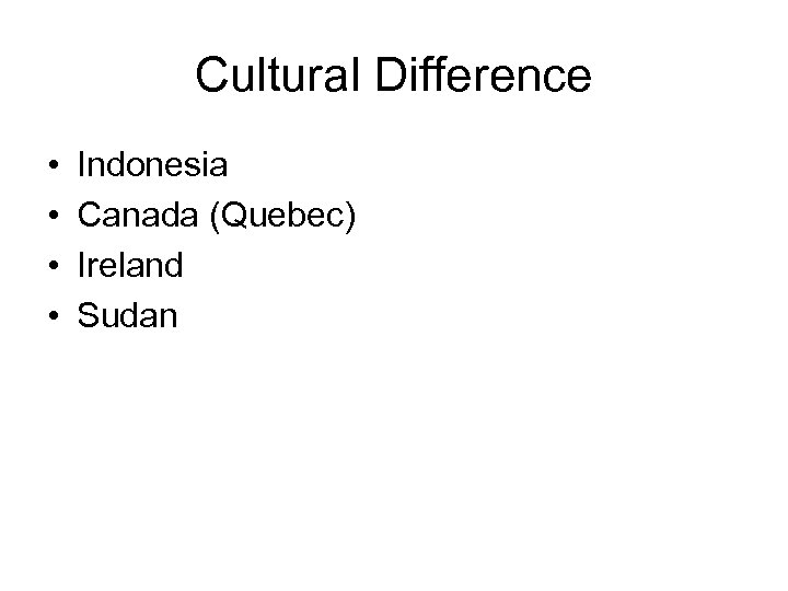 Cultural Difference • • Indonesia Canada (Quebec) Ireland Sudan