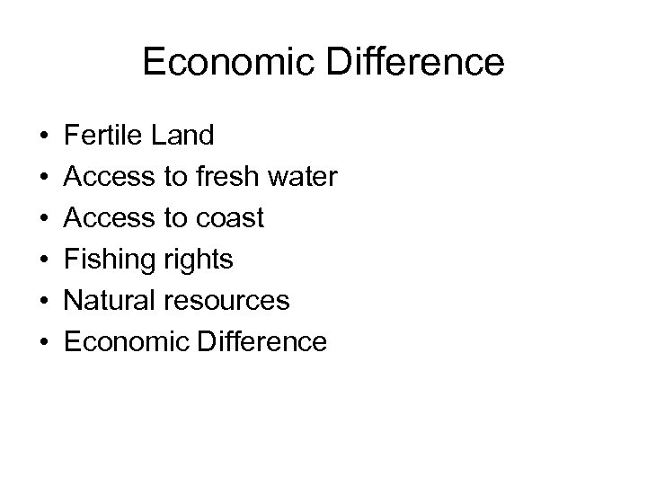 Economic Difference • • • Fertile Land Access to fresh water Access to coast