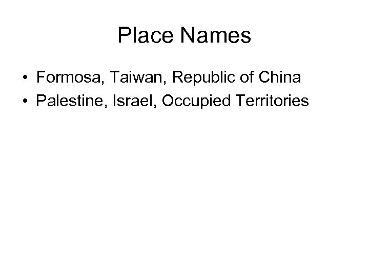 Place Names • Formosa, Taiwan, Republic of China • Palestine, Israel, Occupied Territories