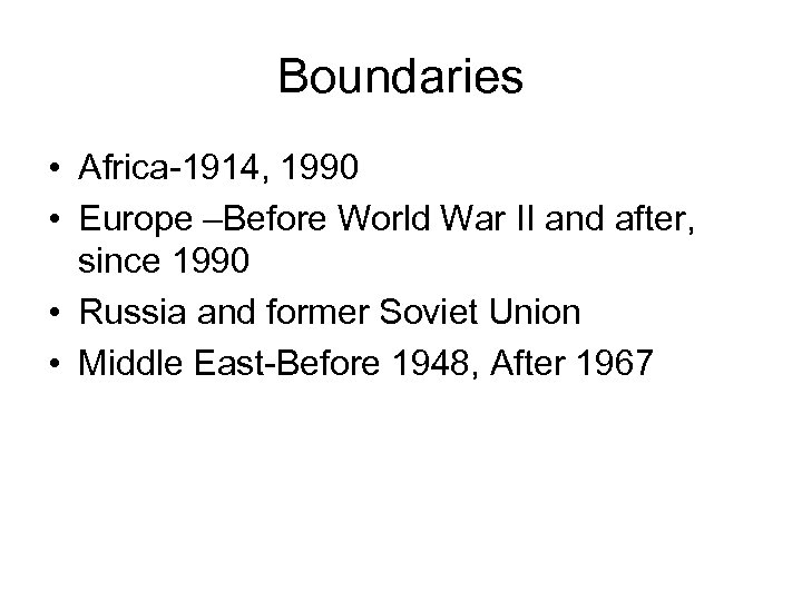 Boundaries • Africa-1914, 1990 • Europe –Before World War II and after, since 1990