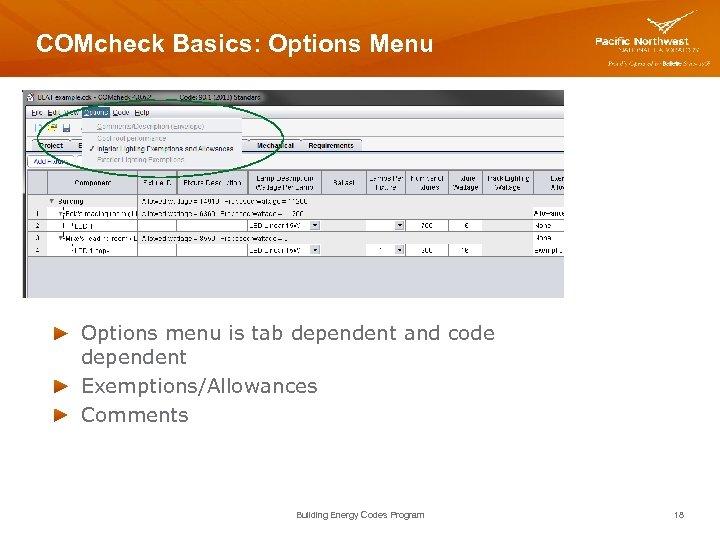 COMcheck Basics: Options Menu Options menu is tab dependent and code dependent Exemptions/Allowances Comments
