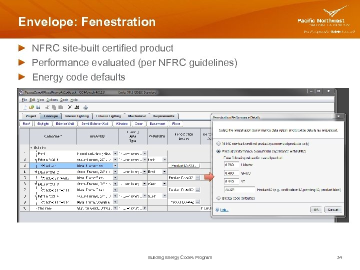 Envelope: Fenestration NFRC site-built certified product Performance evaluated (per NFRC guidelines) Energy code defaults