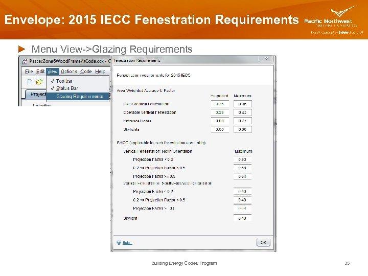 Envelope: 2015 IECC Fenestration Requirements Menu View->Glazing Requirements Building Energy Codes Program 35