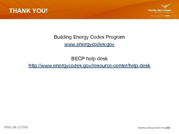 THANK YOU! Building Energy Codes Program www. energycodes. gov BECP help desk http: //www.