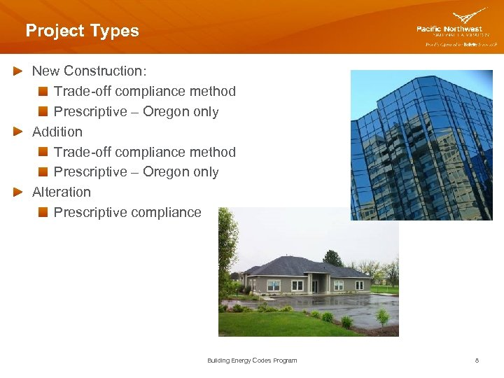Project Types New Construction: Trade-off compliance method Prescriptive – Oregon only Addition Trade-off compliance