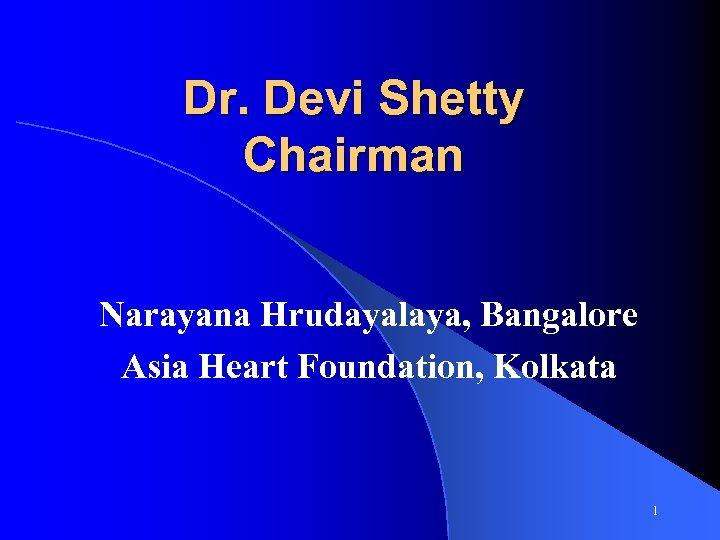 Dr. Devi Shetty Chairman Narayana Hrudayalaya, Bangalore Asia Heart Foundation, Kolkata 1