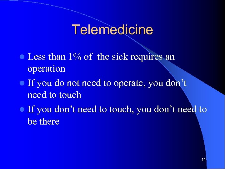 Telemedicine l Less than 1% of the sick requires an operation l If you