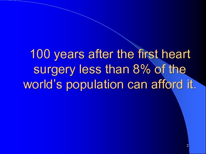 100 years after the first heart surgery less than 8% of the world's population